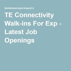 TE Connectivity Walk-ins For Exp - Latest Job Openings
