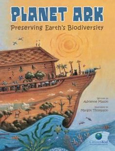 Planet Ark: Preserving Earth's Biodiversity (CitizenKid) written by Adrienne Mason and illustrated by Margot Thompson Catholic Social Teaching, Build Your Own Boat, Seventh Grade, Reading Levels, Parenting Books, Boat Plans, Boat Building, Global Warming, Nonfiction Books