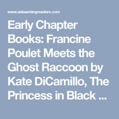 Early Chapter Books: Francine Poulet Meets the Ghost Raccoon by Kate DiCamillo, The Princess in Black and the Perfect Princess Party by Shannon Hale & Dean Hale, and Sparky and Tidbit by Kathryn O. Galbraith | Unleashing Readers