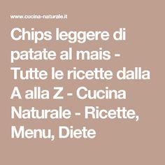 Chips leggere di patate al mais - Tutte le ricette dalla A alla Z - Cucina Naturale - Ricette, Menu, Diete