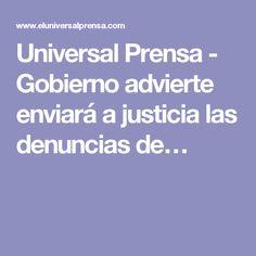 Universal Prensa - Gobierno advierte enviará a justicia las denuncias de…