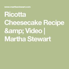 Ricotta Cheesecake Recipe & Video | Martha Stewart