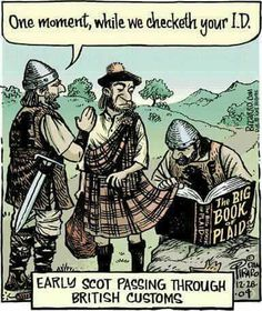 Early border crossing. Hahaha even though clan tartans weren't a thing until the 1800s... :P