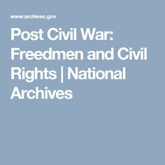 Post Civil War: Freedmen and Civil Rights | National Archives