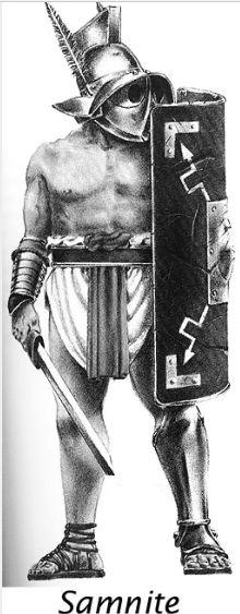 Самнит – был вооружён большим прямоугольным щитом, имел украшенный перьями шлем, короткий меч, понож на левой ноге и латный нарукавник.