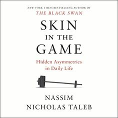 Skin in the Game: Hidden Asymmetries in Daily Life - From the New York Times best-selling author of The Black Swan, a bold new work that challenges many of our long-held beliefs about risk and reward, politics and religion, finance and personal responsibility. In his most provocative and practical book yet, one of the foremost thinkers of our time ...