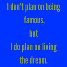 I don't plan on being famous, but I do plan on living the dream. #QuotesYouLove #QuoteOfTheDay #MotivationalQuotes #QuotesOnMotivation  Visit our website  for text status wallpapers.  www.quotesulove.com