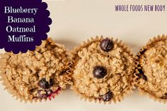 Whole Foods...New Body!: Blueberry Banana Oatmeal Muffin