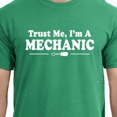 Trust Me I'm A Mechanic Mens Womens T-shirt shirt tshirt Christmas gift Tee More Colors S - 2XL. $14.95, via Etsy.