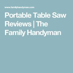 Portable Table Saw Reviews | The Family Handyman