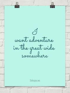 """I want adventure in the great wide somewhere"". Beauty and the beast quote"