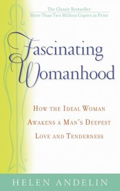 Fascinating Womanhood by  Helen Andelin.  A book that can save your marriage...