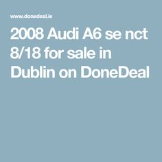 2008 Audi se nct for sale in Dublin on DoneDeal Car Finance, Audi A6, New And Used Cars, Dublin, Cars For Sale, Nct, Cars For Sell