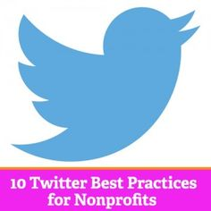 10 Twitter Best Practices for Nonprofits - @nonprofitorgs