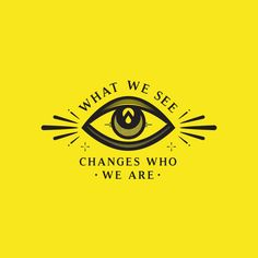 What we see changes who we are...