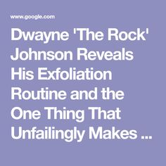 Dwayne 'The Rock' Johnson Reveals His Exfoliation Routine and the One Thing That Unfailingly Makes Him Cry