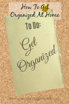 How to get organized at home is the key to a less stressful life at home and work.