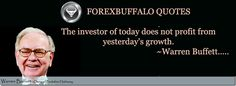 The investor of today does not profit from yesterday's growth. Warren Buffett