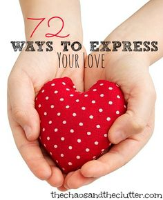 72 Ways to Express Your Love (to your kids, your spouse, your friends, or your family)