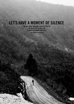 """""""Let's Have A Moment Of Silence, For All Those Who Are Stuck In Traffic On Their Way To The Gym, To Ride Stationary Bicycles"""""""