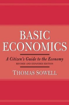 Basic Economics by Thomas Sowell. Please EVERYONE read this book. Dr. Thomas Sowell is not only one of the sexiest men alive, he's brilliant. His understanding of economics is so profound that he makes it simple, digestible, relevant (and dare I say INTERESTING) for the rest of us. All of his books are fantastic and will change the way you experience the world, but start with this one.