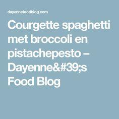 Courgette spaghetti met broccoli en pistachepesto – Dayenne's Food Blog