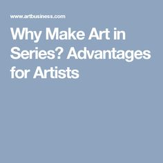 Why Make Art in Series? Advantages for Artists