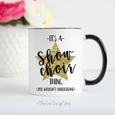 Gift your favorite Performer this funny Its A Show Choir Thing. You Wouldnt Understand Coffee and Tea Mug! *MATCHING PRODUCTS FOR THIS DESIGN! SEE LINKS BELOW. :) Whats Included? - ONE 11oz or 15 oz white ceramic mug (Please choose size at checkout) - Mug is printed on BOTH