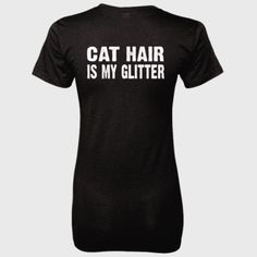 Cat Hair is my glitter tshirt - Ladies' 100% Ringspun Cotton nano-T® Back Print Only