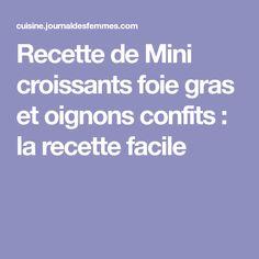 Recette de Mini croissants foie gras et oignons confits : la recette facile