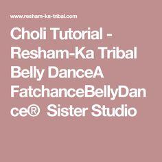 Choli Tutorial - Resham-Ka Tribal Belly DanceA FatchanceBellyDance®Sister Studio