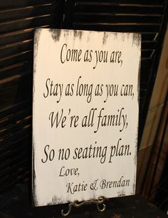 "Wedding signs/ Reception tables/Seating Plan/ ""Come as you are, Stay as long as you Can, We're all family, So no seating plan""Black/White. $29.95, via Etsy."