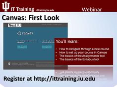 Canvas: First Look Register now at http://www.ittraining.iu.edu