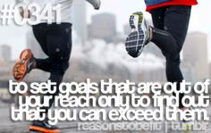 Reasons to be fit on tumblr: #0341 - to set goals that are out of your reach only to find out that you can exceed them.