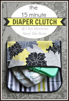 I Am Momma - Hear Me Roar: the 15 Minute Diaper Clutch