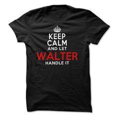 WALTER shirt. Keep calm and let WALTER handle it Tshirt - #tee geschenk #hoodie sweatshirts. MORE ITEMS => https://www.sunfrog.com/Names/WALTER-shirt-Keep-calm-and-let-WALTER-handle-it-Tshirt-and-Hoodie.html?68278