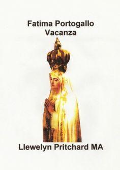 Fatima Portogallo Vacanza: : Un'esperienza Davvero Incredibile. Distendersi, Rilassarsi e Rinfrescarsi. (I diari Illustrated di Llewelyn Pritchard MA Vol. 1) (Italian Edition) by Llewelyn Pritchard MA, http://www.amazon.com/dp/B0099JJGGW/ref=cm_sw_r_pi_dp_Gfuhub1Y5NSD0