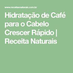 Hidratação de Café para o Cabelo Crescer Rápido | Receita Naturais