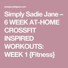 Simply Sadie Jane   –  6 WEEK AT-HOME CROSSFIT INSPIRED WORKOUTS: WEEK 1 {Fitness}