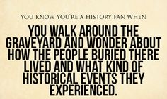 YES all the time. I love cemeteries. And I do this with cemeteries and antiques of any kind. History Major, Family History, History Class, Just In Case, Just For You, Describe Me, Interesting History, Before Us, American History