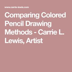 Comparing Colored Pencil Drawing Methods - Carrie L. Lewis, Artist