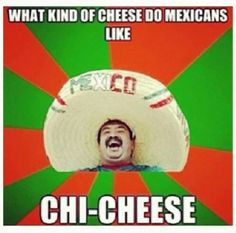 Mexican word of the day. Cheese. LOL