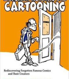Insider Histories Of Cartooning: Rediscovering Forgotten Famous Comics And Their Creators PDF