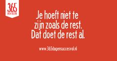 Je hoeft niet te zijn zoals de rest. Dat doet de rest al. #quote #zelfvertrouwen Creating A Business, Positive Vibes, Feel Good, Wisdom, Positivity, Shit Happens, Feelings, Words, Funny