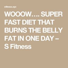 WOOOW…. SUPER FAST DIET THAT BURNS THE BELLY FAT IN ONE DAY – S Fitness