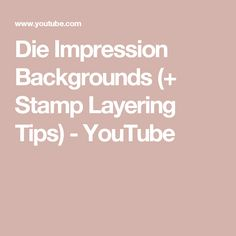 Die Impression Backgrounds (+ Stamp Layering Tips) - YouTube