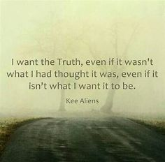 I want the truth....always....let's be real and make it good ;-)