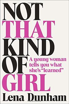 """Not That Kind of Girl: A Young Woman Tells You What She's """"Learned"""": Amazon.de: Lena Dunham: Fremdsprachige Bücher"""