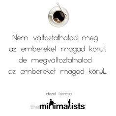 """Nem változtathatod meg az embereket magad körül - """"Minimalisták"""" - idézet. Brand Ambassador, Van, Motivation, Lifestyle, Math Equations, Quotes, Blog, Quote, Quotations"""