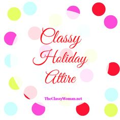{The Classy Woman} Fashion Friday: 2013 Classy Holiday Attire. *Get links to 5 great outfits with accessories on the blog.